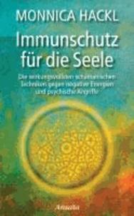 Immunschutz für die Seele - Die wirkungsvollsten schamanischen Techniken gegen negative Energien und psychische Angriffe.