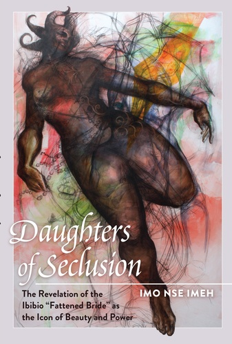 Imo nse Imeh - Daughters of Seclusion - The Revelation of the Ibibio «Fattened Bride» as the Icon of Beauty and Power.