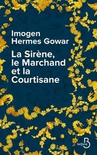 Imogen Hermes Gowar - La Sirène, le Marchand et la Courtisane - Une histoire en trois volumes.