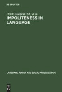 Impoliteness in Language - Studies on its Interplay with Power in Theory and Practice.