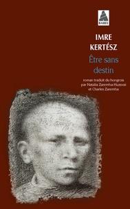 Imre Kertész - Etre sans destin.
