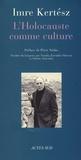 Imre Kertész - L'Holocauste comme culture - Discours et essais.