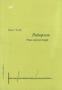 Imre Toth - Palimpseste. - Propos avant un triangle.