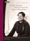 In den Fängen der Geschichte - Inge von Wangenheim - Fotografien aus dem sowjetischen Exil 1933-1945.