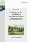 In der Arena der preußischen Verfassungsdebatte - Adlige Gutsbesitzer der Mark und Provinz Brandenburg 1806-1847.
