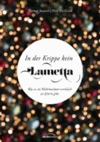 In der Krippe kein Lametta - Was es an Weihnachten wirklich zu feiern gibt..