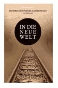 In die neue Welt - Ein historischer Roman aus Oberhessen.