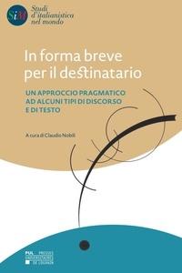 Claudio Nobili - In forma breve per il destinatario - Un approccio pragmatico ad alcuni tipi di discorso e di testo.
