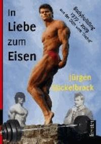 In Liebe zum Eisen - 30 Jahre Bodybuilding.
