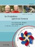 In Projekten spielend lernen - Grundlagen, Konzepte und Methoden für erfolgreiche Projektarbeit in Kindergarten und Grundschule.