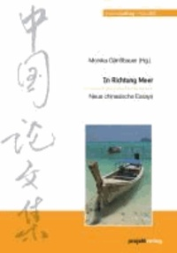 In Richtung Meer - Neue chinesische Essays.