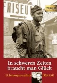 In schweren Zeiten braucht man Glück - 23 Zeitzeugen erzählen - 1939 bis 1952.