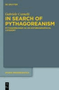 In Search of Pythagoreanism - Pythagoreanism as an Historiographical Category.