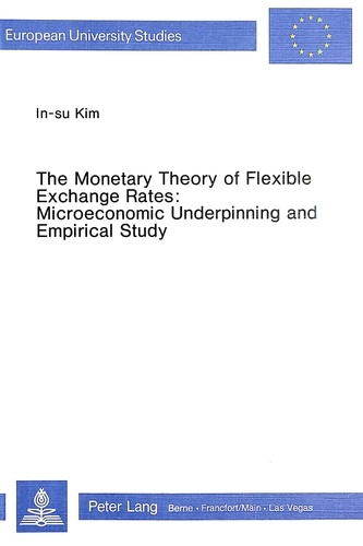 In-sun Kim - The Monetary Theory of Flexible Exchange Rates - Microeconomic Underpinning and Empirical Study.