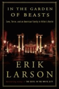 In the Garden of Beasts - Love, Terror, and an American Family in Hitler's Berlin.