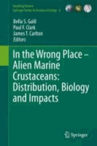 Bella S. Galil - In the Wrong Place - Alien Marine Crustaceans: Distribution, Biology and Impacts - Alien Marine Crustaceans: Distribution, Biology and Impacts.