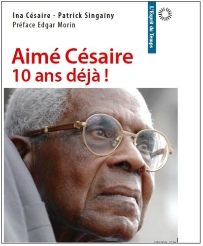 Ina Césaire - Aime Césaire, 10 ans déjà.