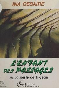 Ina Césaire - L'Enfant des passages ou la Geste de Ti-Jean.