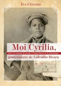Ina Césaire - Moi Cyrilia, gouvernante de Lafcadio Hearn - 1888, Un échange de paroles à Saint-Pierre de la Martinique.