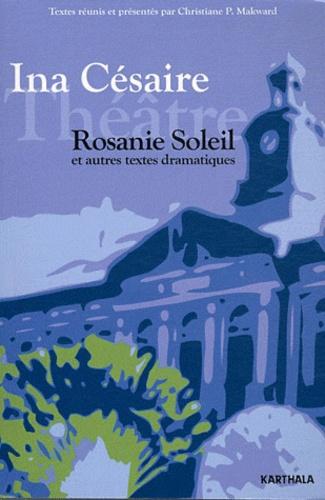 Ina Césaire - Rosanie Soleil et autres textes dramatiques.