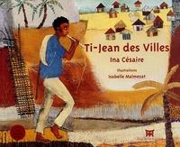 Ina Césaire et Isabelle Malmezat - Ti-Jean des villes. 1 CD audio