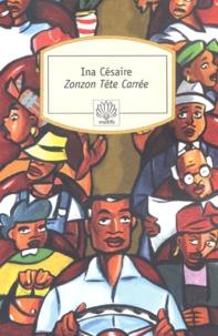 Ina Césaire - Zonzon Tête Carrée.