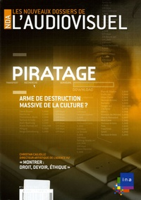 Frank Beau et Daniel Kaplan - Les Nouveaux Dossiers de l'Audiovisuel N° 1, Septembre-Octo : Piratage : arme de destruction massive de la culture ?.