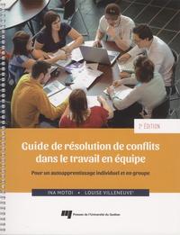 Ina Motoi et Louise Villeneuve - Guide de résolution de conflits dans le travail en équipe - Pour un autoapprentissage individuel et en groupe.