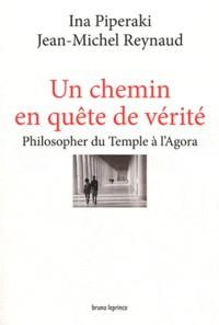 Ina Piperaki et Jean-Michel Reynaud - Un chemin en quête de vérité - Philosopher du Temple à l'Agora.
