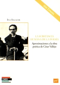 Ina Salazar - La substancia humana de la poesia - Aproximaciones a la obra poética de César Vallejo.