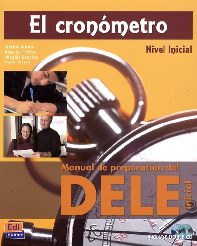 Inaki Tarrés Chamorro et Marina Monte Fernandez - El cronometro - Manual de preparacion del DELE, nivel inicial. 2 CD audio