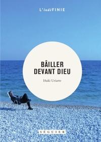 Inaki Uriarte - Bailler devant Dieu - Journal, 1999-2010.