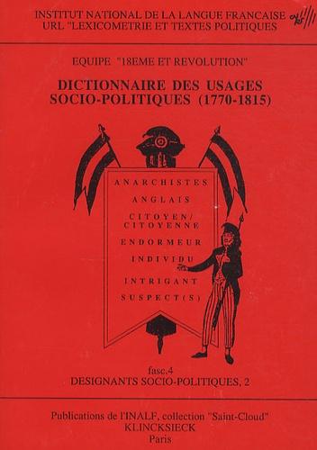 Inalf - Dictionnaire des usages socio-politiques (1770-1815) - Tome 4, Désignants socio-politiques 2.