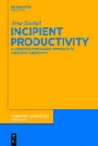 Incipient Productivity - A Construction-Based Approach to Linguistic Creativity.