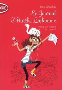 India Desjardins - Le Journal d'Aurélie Laflamme Tome 2 : Sur le point de craquer !.