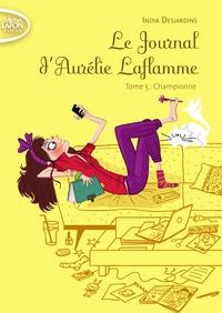 India Desjardins - Le Journal d'Aurélie Laflamme Tome 5 : Championne.