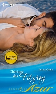 India Grey - L'héritage des Fitzroy - Prise au piège du désir - Un aveu bouleversant.