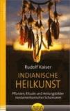 Indianische Heilkunst - Pflanzen, Rituale und Heilungsbilder nordamerikanischer Schamanen.