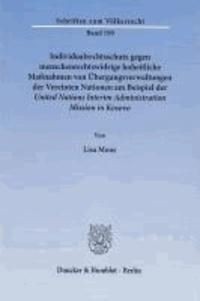 Individualrechtsschutz gegen menschenrechtswidrige hoheitliche Maßnahmen von Übergangsverwaltungen der Vereinten Nationen am Beispiel der United Nations Interim Administration Mission in Kosovo.