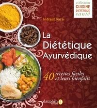 Indrajit Garai - La Diététique Ayurvédique - 40 recettes faciles et leurs bienfaits.