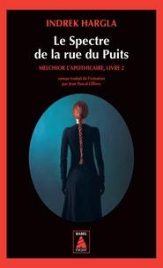 Indrek Hargla - Melchior l'apothicaire Tome 2 : Le Spectre de la rue du Puits.