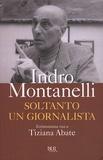 Indro Montanelli - Soltanto Un Giornalista.