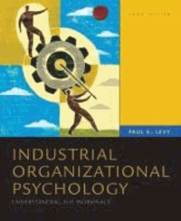 Industrial / Organizational Psychology - Understanding the Workplace.