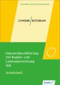 Industriebuchführung mit Kosten- und Leistungsrechnung - IKR. Arbeitsheft - Arbeitsheft, übereinstimmend ab 35. überarbeitete Auflage 2013 des Schülerbuches.