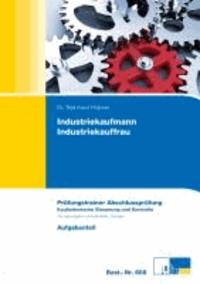 Industriekaufmann/Industriekauffrau  Prüfungstrainer zur Abschlussprüfung - Übungsaufgaben und erläuterte Lösungen.