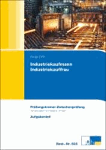Industriekaufmann/Industriekauffrau - Prüfungstrainer Zwischenprüfung - Übungsaufgaben und erläuterte Lösungen.