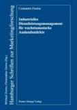Industrielles Dienstleistungsmanagement für wachstumsstarke Auslandsmärkte - Eine empirische Erfolgsfaktorenstudie am Beispiel kleiner und mittlerer Unternehmen des deutschen Anlagen- und Maschinenbaus.