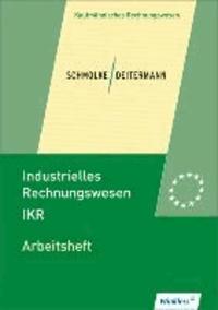 Industrielles Rechnungswesen - IKR. Arbeitsheft - übereinstimmend ab 42. Auflage des Schülerbuches.