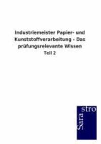 Industriemeister Papier- und Kunststoffverarbeitung - Das prüfungsrelevante Wissen - Teil 2.