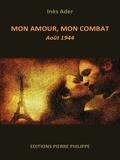 Inès Ader - Mon amour, mon combat - Août 1944.